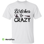Funny Wizard Witch Hat Broomstick Witches Be Crazy Halloween T-Shirt
