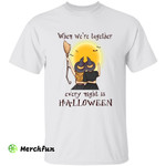 Family Siblings Sisters Witchs Wizard When We're Together Every Night Is Halloween T-Shirt