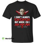 Friday The 13th Jason Voorhees I Don't Always Ch Ch Ch But When I Do I Ah Ah Ah Halloween T-Shirt