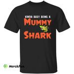 Funny Mother Mom Kinda Busy Being A Mummy Shark Halloween T-Shirt