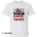 Bloody I Just Want To Cuddle And Watch Horror Movies Halloween T-Shirt