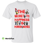 The Secret To Happiness Is Horror Movies Character Halloween T-Shirt