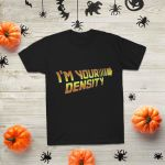 Iam Your DenSity Shirt HD05305