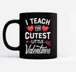 I Teach The Cutest Little Valentines Funny Women Men Teacher Black Mugs