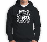 I Teach The Cutest Sweet Hearts Funny Teacher Valentines Sweatshirt & Hoodie