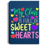 Teacher Valentines Day - My Class Is Full Of Sweethearts Portrait Bed Room/ Living room Wall Art