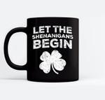 Let The Shenanigans Begin Saint Patrick Day Gift Black Mugs