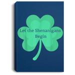 Let the Shenanigans Begin Shamrock St. Patrick's Day Portrait Canvas