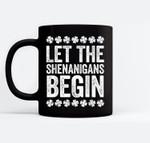 Let The Shenanigans Begin St Patrick's Day Gift Black Mugs