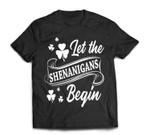 Let The Shenanigans Begin St Patricks Day Men Shamrock Green T-Shirt