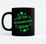 Let The Shenanigans Begin St Patricks Day Women Men Black Mugs