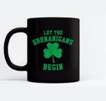 Let The Shenanigans Begin St. Patrick's Day Black Mugs