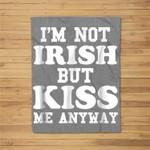 I'm Not Irish But Kiss Me Anyway - St. Patrick's Day Fleece Blanket