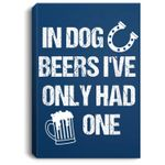 In Dog Beers I've Only Had One, Funny St. Patrick Portrait Canvas