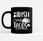 Irish I Had Tacos Irish St. Patrick's Day Gift Mexico Clover Black Mugs