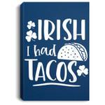 Irish I Had Tacos Irish St. Patrick's Day Gift Mexico Clover Portrait Canvas