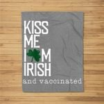 Funny St Patricks Day Kiss Me I'm Irish and Vaccinated Fleece Blanket