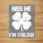 Kiss Me Im Italian St. Patricks Day Clothes Fleece Blanket