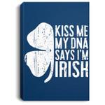 Kiss Me My DNA Says I'm Irish Saint Patrick Day Gift Portrait Canvas