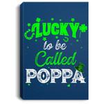 St Patricks Day Irish Lucky To Be Called Poppa Portrait Canvas