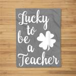 St Patricks Day Lucky to be a Teacher Fleece Blanket