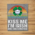 Kiss Me I'm Irish And Vaccinated St. Patricks Day Fleece Blanket