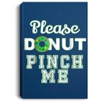 St Pattys Day For Women Please Donut Pinch Me Kids Portrait Canvas