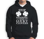Stop Staring At My Lucky Clovers St Patricks Day Women Pun Sweatshirt & Hoodie