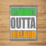 Straight Outta Ireland Patriotic Gift Fleece Blanket