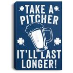 Take A Pitcher It'll Last Longer Funny St Patrick's Day Portrait Canvas
