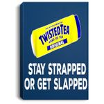 Tea-Stay-Strapped-or-Get-Slapped-Funny-Twisted Portrait Canvas