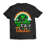 Teacher St. Patrick's Day Lucky To Be A Teacher T-Shirt