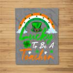 Teacher St. Patrick's Day Lucky To Be A Teacher Fleece Blanket