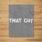 THAT GUY Funny I'm That Guy Dude Gift Idea Fleece Blanket