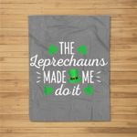 The Leprechauns Made Me Do It St Patricks Day Boys Men Gifts Fleece Blanket