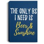 The Only BS I Need Is Beer Sunshine Funny Summer Vacation Portrait Canvas