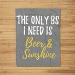 The Only BS I Need Is Beer Sunshine Funny Summer Vacation Fleece Blanket