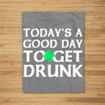 Today's A Good Day To Get Drunk Fleece Blanket