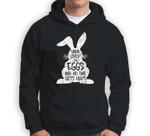 Funny Easter Day Bunny Rabbit Eggs Novelty Sarcastic Gift Sweatshirt & Hoodie