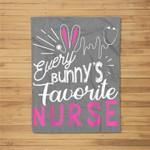 Every Bunny's Favorite Nurse Funny Easter Gift Fleece Blanket