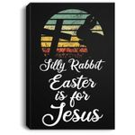 Silly Rabbit Easter is for Jesus Christian Religious Gifts Portrait Canvas