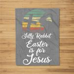 Silly Rabbit Easter is for Jesus Christian Religious Gifts Fleece Blanket