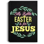 Silly Rabbit Easter Is For Jesus Easter Portrait Canvas