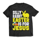 Silly Rabbit Easter is for Jesus Funny Christian Easter Day T-Shirt