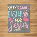 Silly Rabbit Easter Is For Jesus Kids Boys Girls Funny Gifts Fleece Blanket