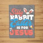 Silly Rabbit Easter is For Jesus Men Women Kids Gift Fleece Blanket
