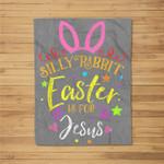 Silly Rabbit Easter Is for Jesus Novelty Gift Costume Fleece Blanket