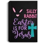 Silly Rabbit Easter Is For Jesus Portrait Canvas