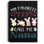 My Favorite Peeps Call Me Nana Happy Easter Day Portrait Canvas