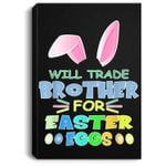 Will Trade Brother For Easter Eggs I Bunny Rabbit Ears Portrait Canvas